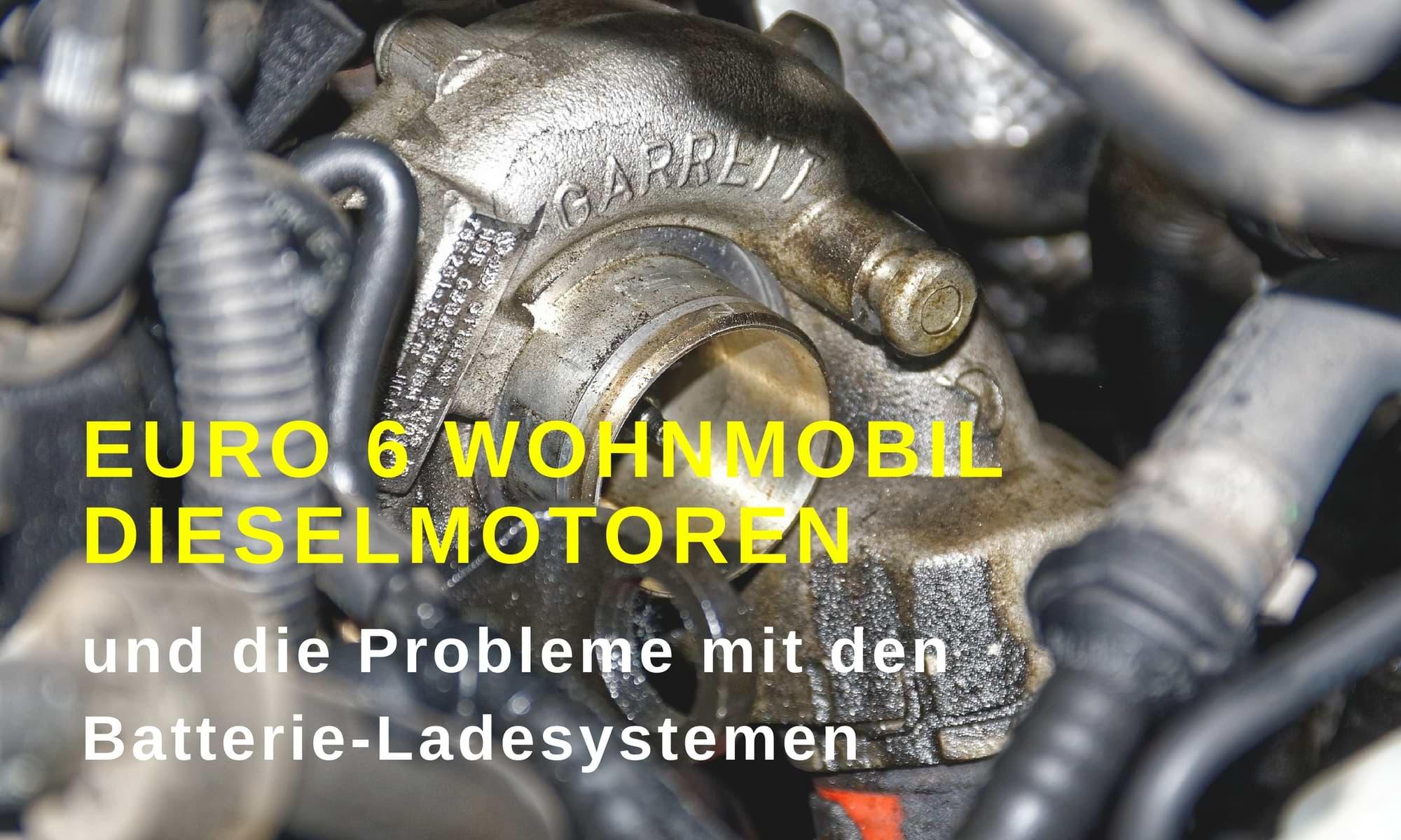 euro 6 wohnmobil motoren ladeprobleme