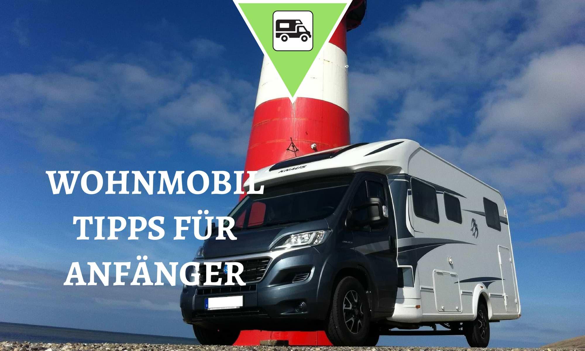 Wohnmobil Tipps für Anfänger - Ratgeber für Camping Neulinge