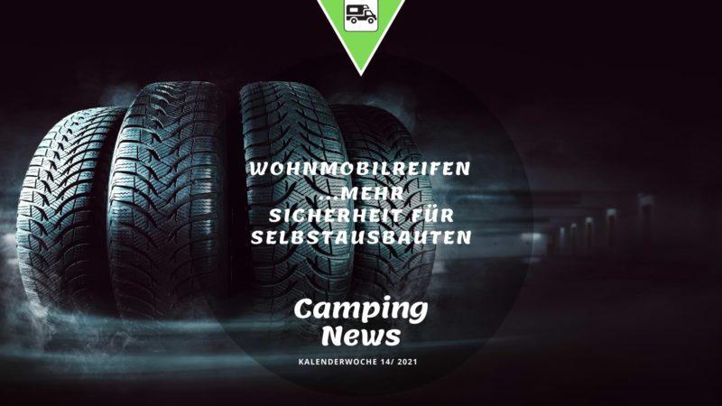 Wohnmobilreifen Selbstausbauten-Wochenrückblick Camping News KW14-2021