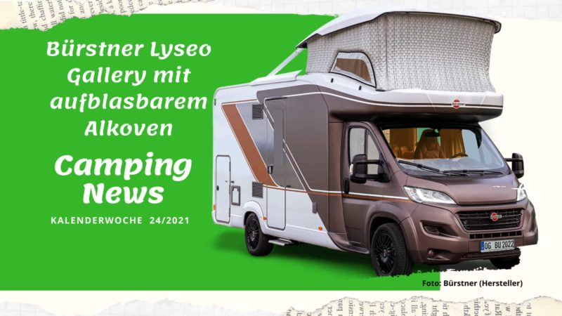 Bürstner Lyseo Gallery - Wochenrückblick Camping News KW24-2021