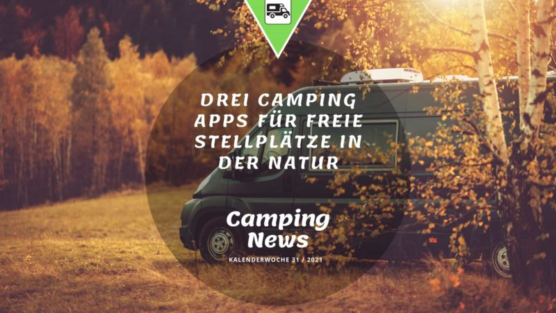Camping App kostenlose Stellplätze - Wochenrückblick Camping News KW31-2021